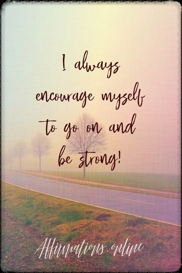 Positive affirmation from Affirmations.online - I always encourage myself to go on and be strong!