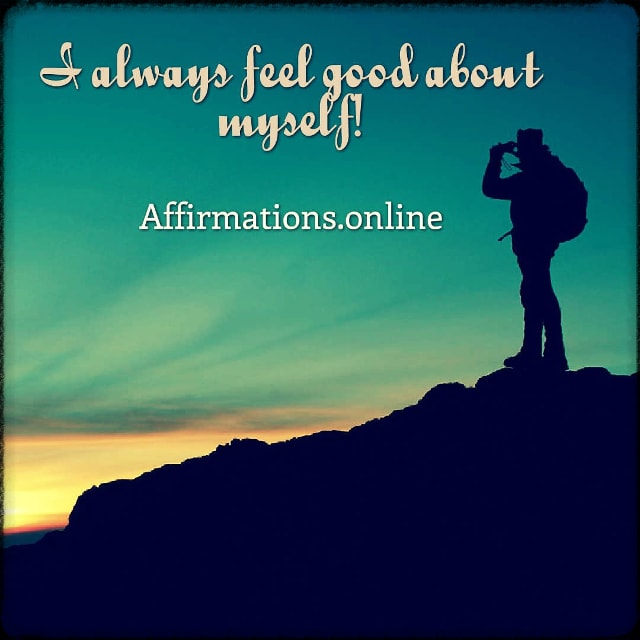 Positive affirmation from Affirmations.online - I always feel good about myself!