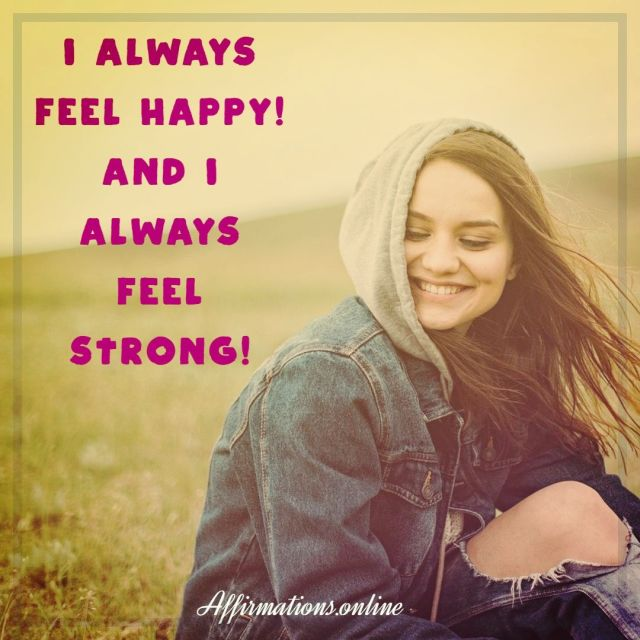 Positive Affirmation from Affirmations.online - I always feel happy! And I always feel strong!