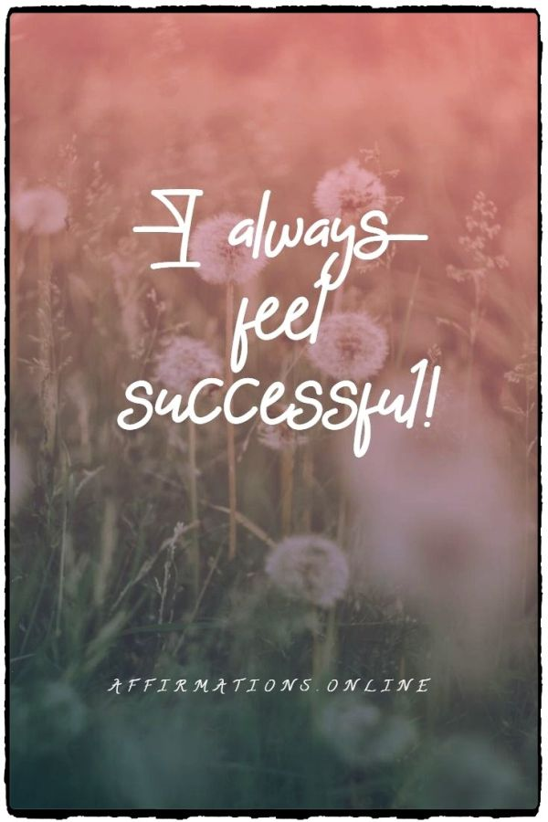 Positive affirmation from Affirmations.online - I always feel successful!