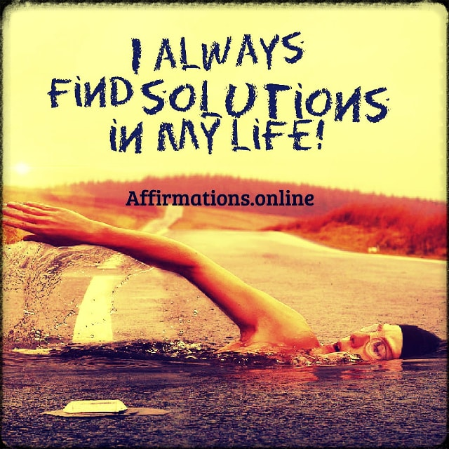 Positive affirmation from Affirmations.online - I always find solutions in my life!