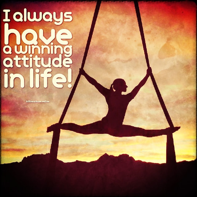 Positive affirmation from Affirmations.online - I always have a winning attitude in life!