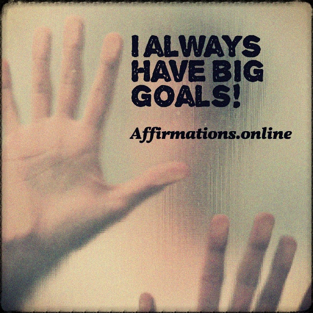 Positive affirmation from Affirmations.online - I always have big goals!