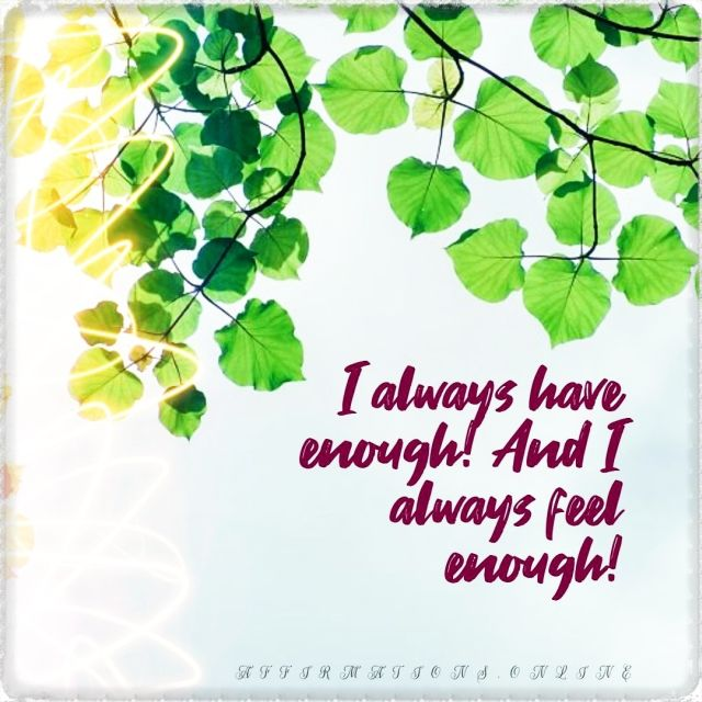 Positive affirmation from Affirmations.online - I always have enough! And I always feel enough!