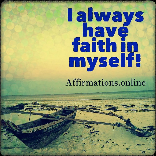 Positive affirmation from Affirmations.online - I always have faith in myself!