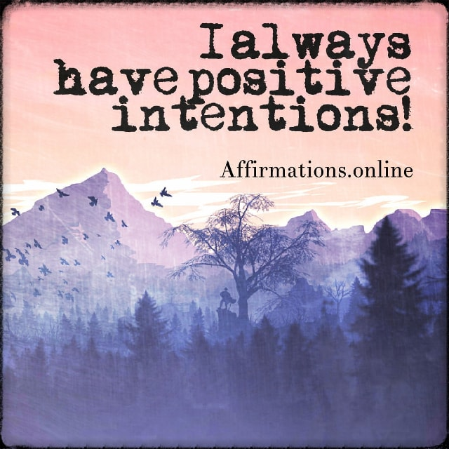 Positive affirmation from Affirmations.online - I always have positive intentions!