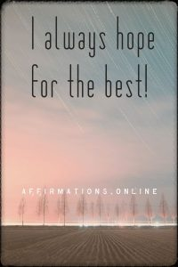 Positive affirmation from Affirmations.online - I always hope for the best!