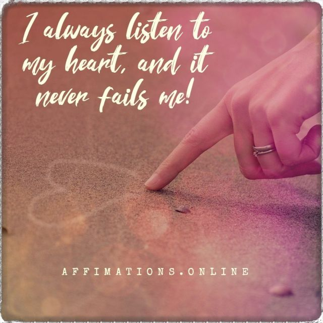 Positive affirmation from Affirmations.online - I always listen to my heart, and it never fails me!
