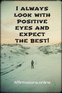 Positive affirmation from Affirmations.online - I always look with positive eyes and expect the best!