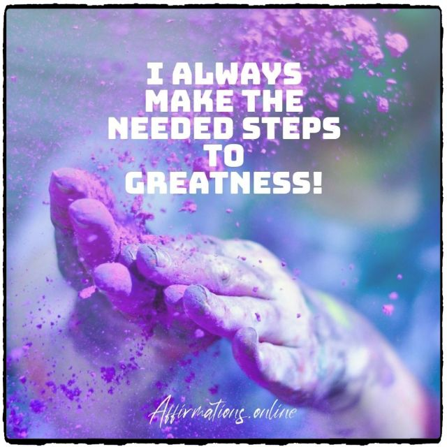 Positive Affirmation from Affirmations.online - I always make the needed steps to greatness!