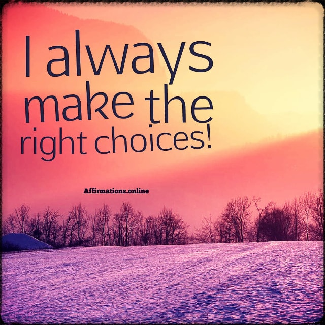 Positive affirmation from Affirmations.online - I always make the right choices!
