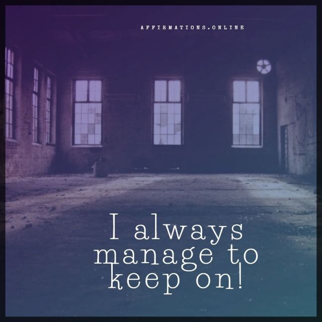 Positive affirmation from Affirmations.online - I always manage to keep on!