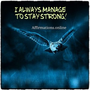 Positive affirmation from Affirmations.online - I always manage to stay strong!