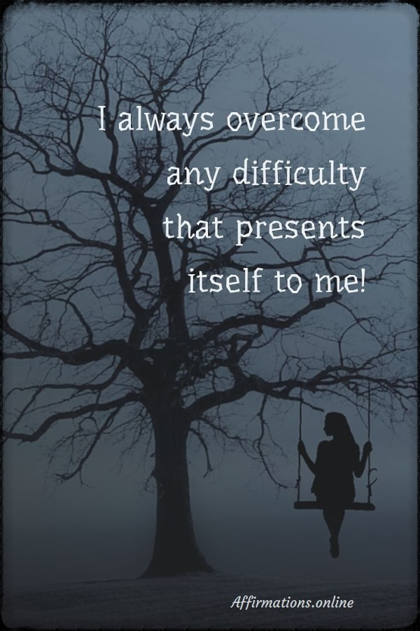 Positive affirmation from Affirmations.online - I always overcome any difficulty that presents itself to me!