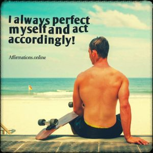 Positive affirmation from Affirmations.online - I always perfect myself and act accordingly!