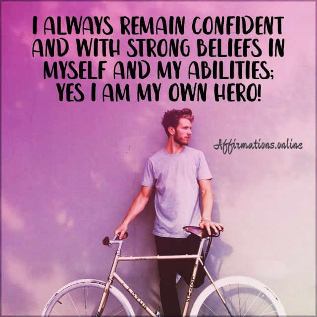 Positive Affirmation from Affirmations.online - I always remain confident and with strong beliefs in myself and my abilities; yes I am my own hero!