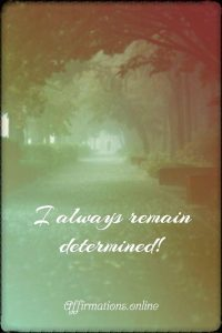 Positive affirmation from Affirmations.online - I always remain determined!