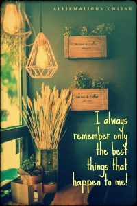Positive affirmation from Affirmations.online - I always remember only the best things that happen to me!