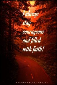 Positive affirmation from Affirmations.online - I always stay courageous and filled with faith!
