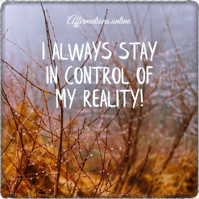 Positive affirmation from Affirmations.online - I always stay in control of my reality!