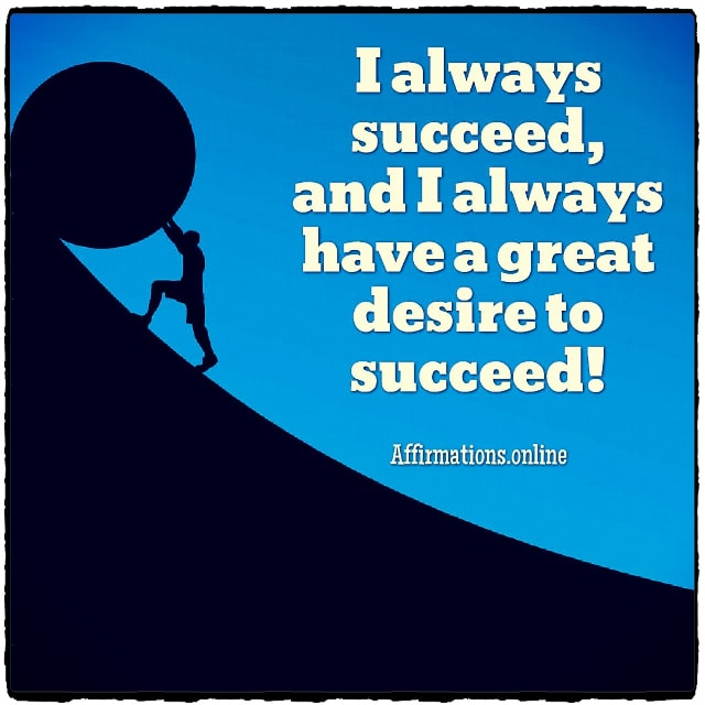 Positive affirmation from Affirmations.online - I always succeed, and I always have a great desire to succeed!