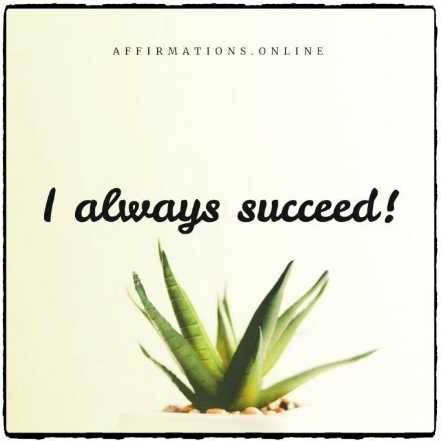 Positive affirmation from Affirmations.online - I always succeed!