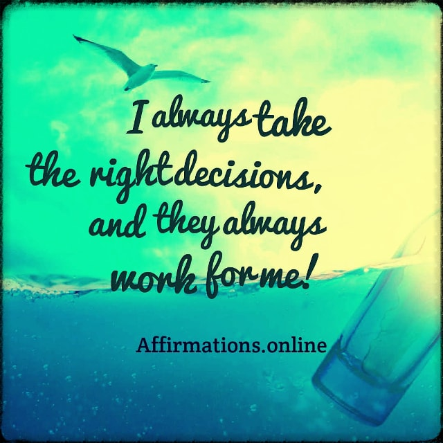 Positive affirmation from Affirmations.online - I always take the right decisions, and they always work for me!
