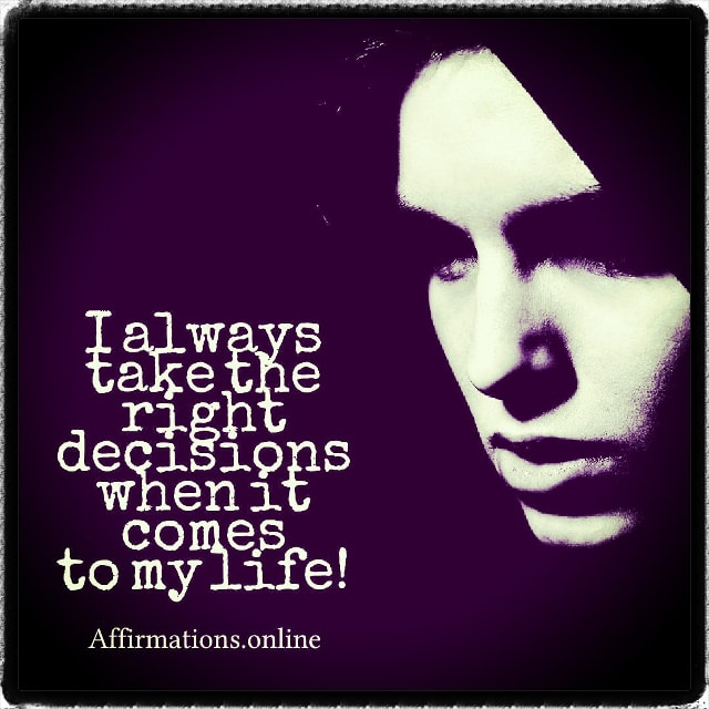 Positive affirmation from Affirmations.online - I always take the right decisions when it comes to my life!