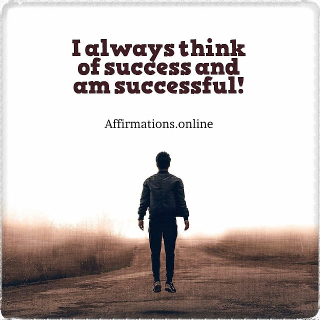 Positive affirmation from Affirmations.online - I always think of success and am successful!