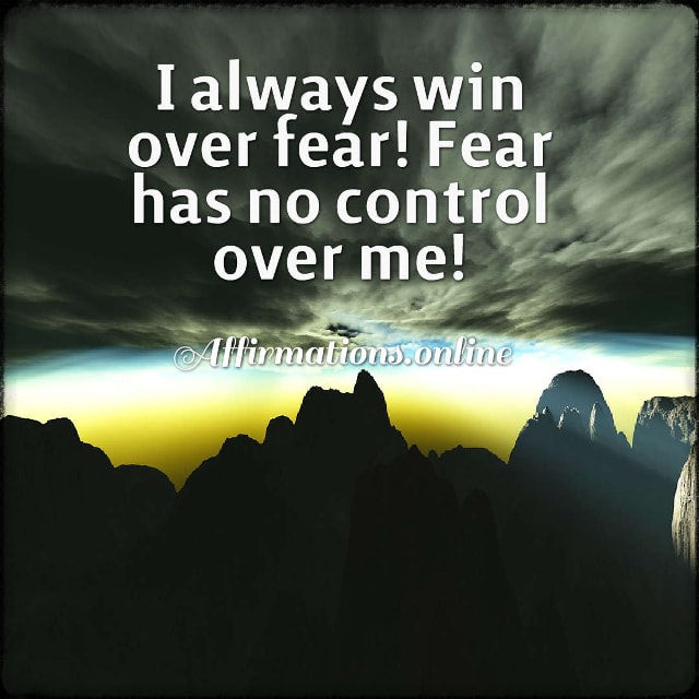 Positive affirmation from Affirmations.online - I always win over fear! Fear has no control over me!