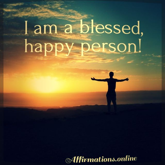Positive affirmation from Affirmations.online - I am a blessed, happy person!