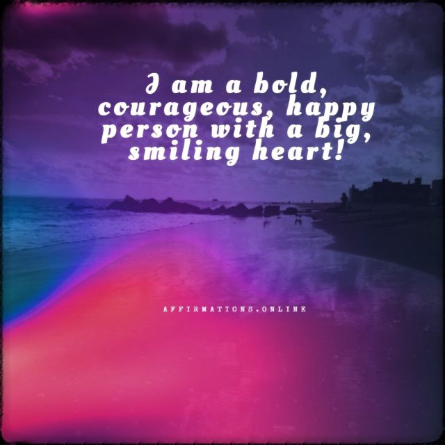 Positive affirmation from Affirmations.online - I am a bold, courageous, happy person with a big, smiling heart!