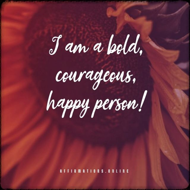 Positive affirmation from Affirmations.online - I am a bold, courageous, happy person!