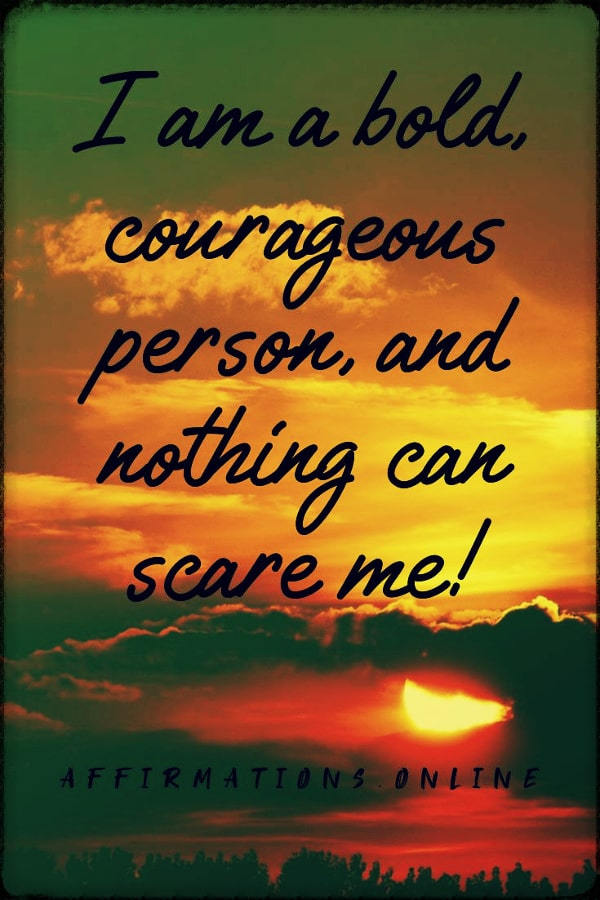 Positive affirmation from Affirmations.online - I am a bold, courageous person, and nothing can scare me!