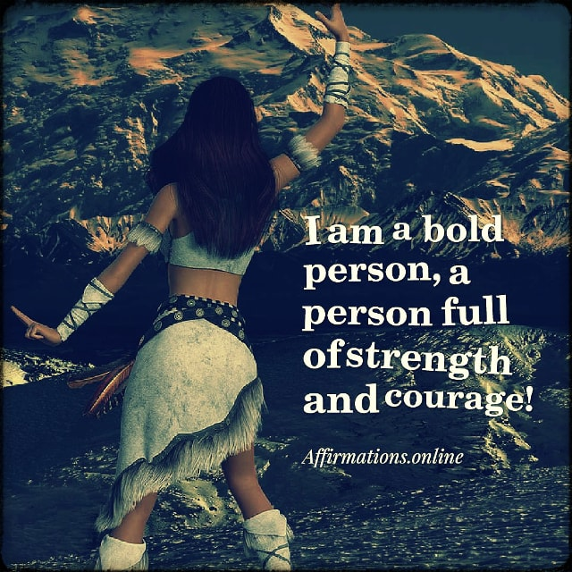 Positive affirmation from Affirmations.online - I am a bold person, a person full of strength and courage!