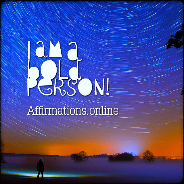 Positive affirmation from Affirmations.online - I am a bold person!