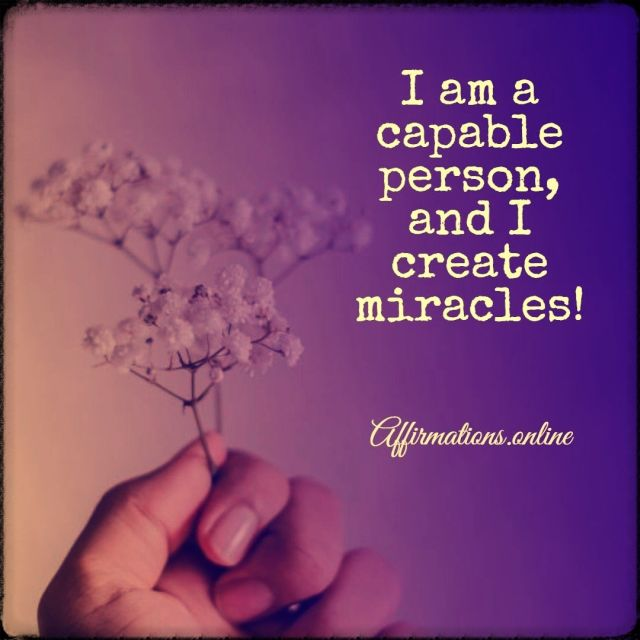 Positive affirmation from Affirmations.online - I am a capable person, and I create miracles!