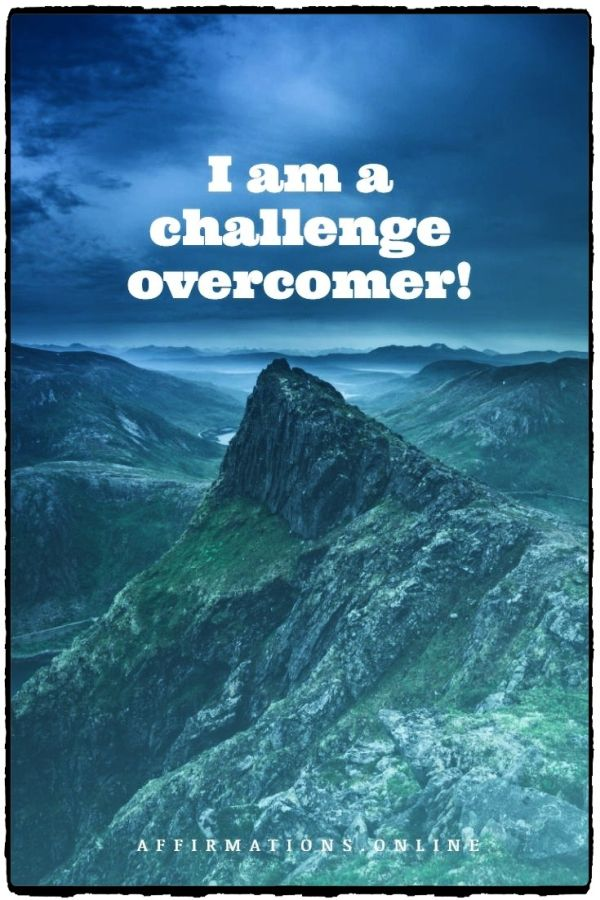 Positive affirmation from Affirmations.online - I am a challenge overcomer!