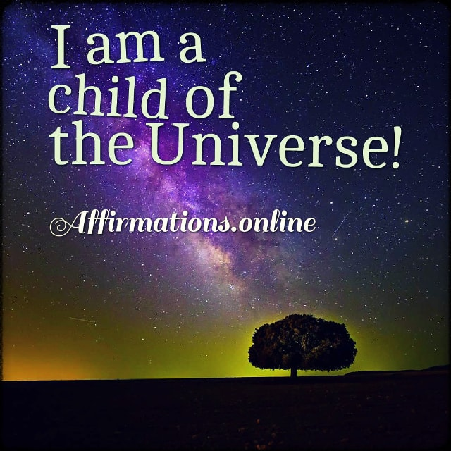 Positive affirmation from Affirmations.online - I am a child of the Universe!