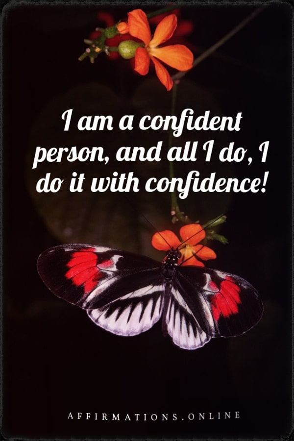 Positive affirmation from Affirmations.online - I am a confident person, and all I do, I do it with confidence!