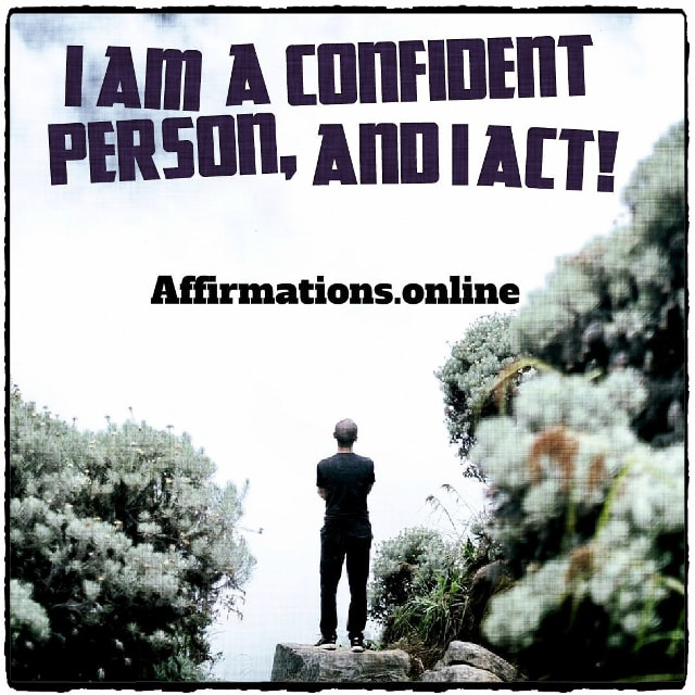 Positive affirmation from Affirmations.online - I am a confident person, and I act!