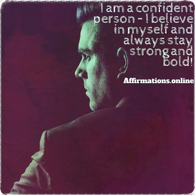 Positive affirmation from Affirmations.online - I am a confident person – I believe in myself and always stay strong and bold!