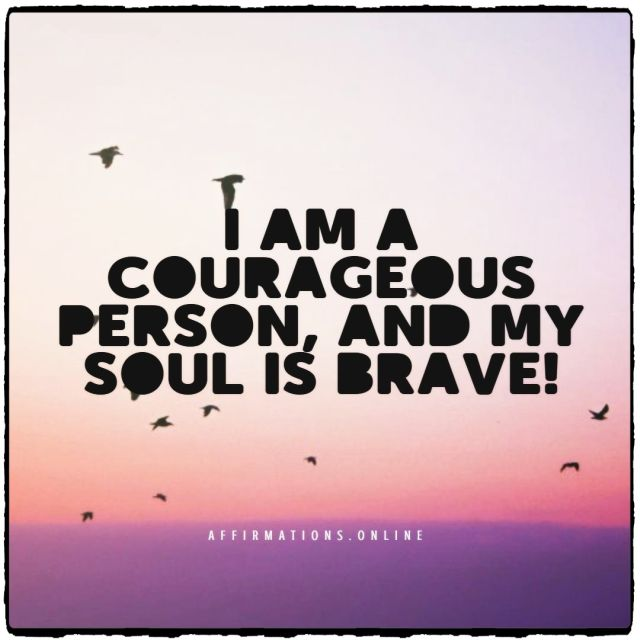 Positive affirmation from Affirmations.online - I am a courageous person, and my soul is brave!