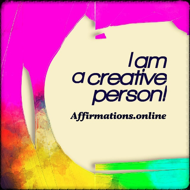 Positive affirmation from Affirmations.online - I am a creative person!