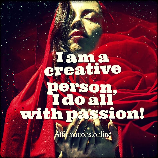 Positive affirmation from Affirmations.online - I am a creative person, I do all with passion!