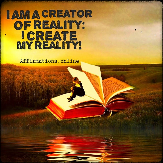 Positive affirmation from Affirmations.online - I am a creator of reality: I create my reality!
