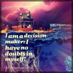 I am a decision maker: I have no doubts in myself!