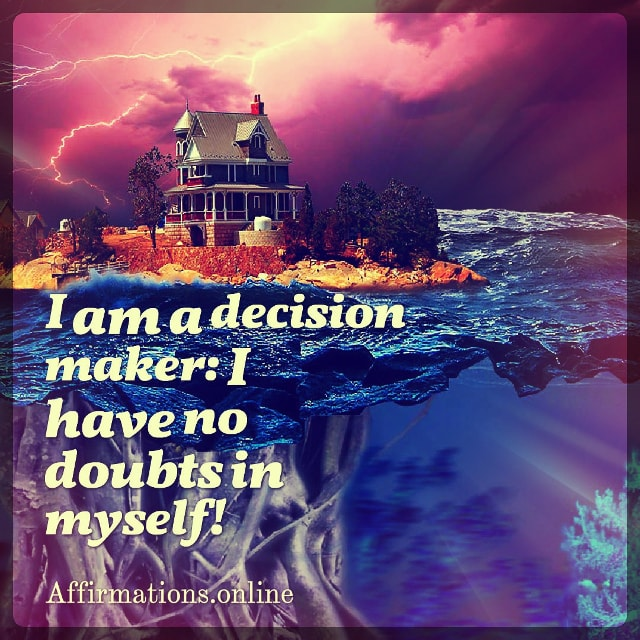 Positive affirmation from Affirmations.online - I am a decision maker: I have no doubts in myself!
