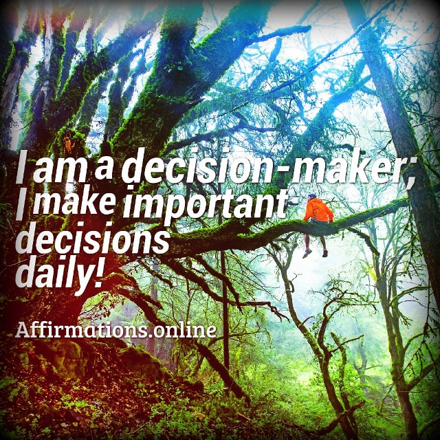 Positive affirmation from Affirmations.online - I am a decision-maker; I make important decisions daily!