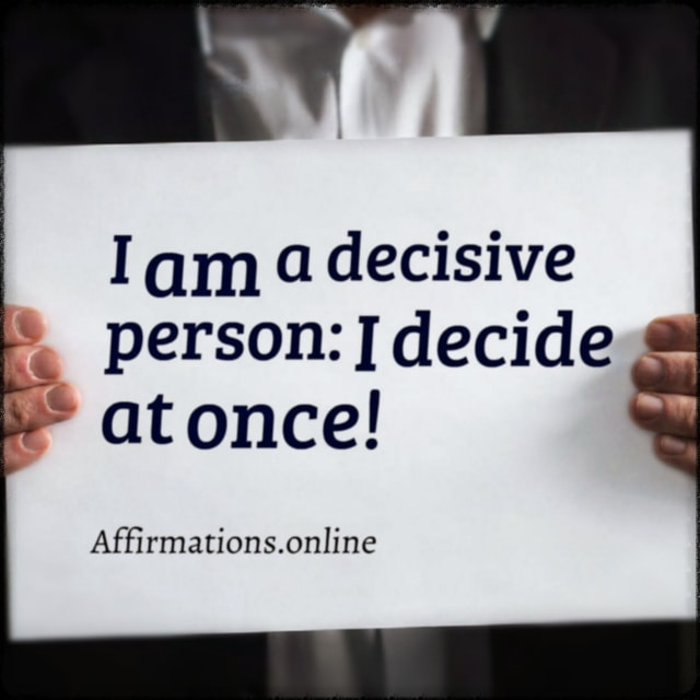 Positive affirmation from Affirmations.online - I am a decisive person: I decide at once!